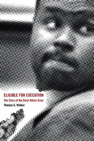 Eligible for Execution: Daryl Atkins and the Death Penalty  by  Thomas G. Walker