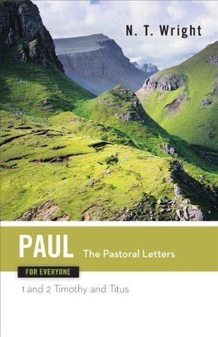 Paul for Everyone: The Pastoral Letters: 1 and 2 Timothy, and Titus  by  N.T. Wright