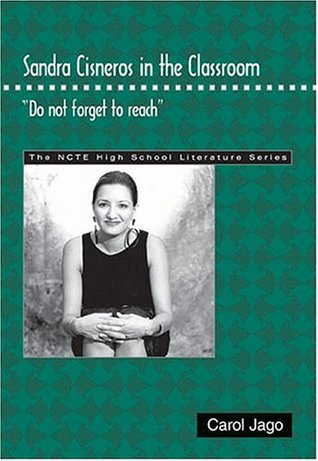 Sandra Cisneros in the Classroom: Do Not Forget to Reach  by  Carol Jago