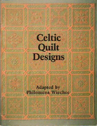 CELTIC QUILT DESIGNS. Adapted Philomena Wiechec. by Philomena. Wiechec
