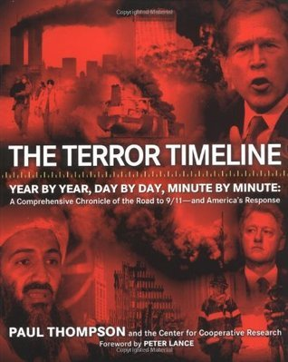The Terror Timeline: Year Year, Day by Day, Minute by Minute: A Comprehensive Chronicle of the Road to 9/11--and Americas Response by Paul Thompson