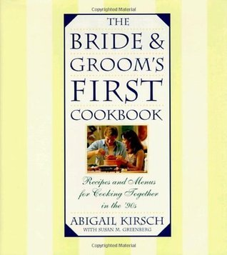 The Bride and Grooms First Cookbook  by  Abigail Kirsch