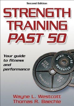 Strength Training Past 50 - 2nd Edition (Ageless Athlete Series) Wayne Westcott