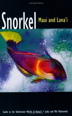 Snorkel Maui and Lanai: Guide to the underwater world of Hawaii  by  Judy Malinowski