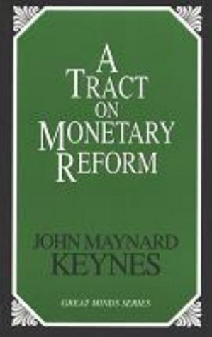 A Tract on Monetary Reform (Great Minds Series) John Maynard Keynes