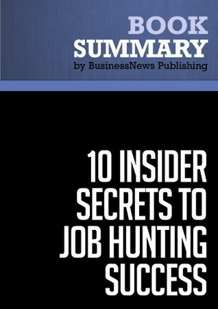 Summary: 10 Insider Secrets To Job Hunting Success - Todd Bermont: Everything You Need To Get The Job You Want In 24 Hours - Or Less!  by  BusinessNews Publishing