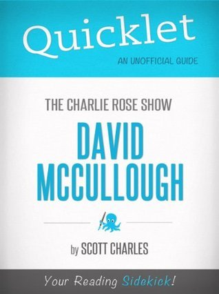 Quicklet on The Charlie Rose Show: David McCullough (CliffNotes-like Summary)  by  Scott Charles