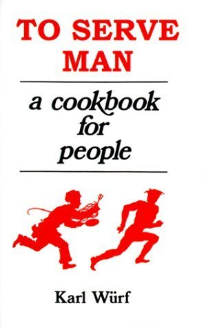 To Serve Man: A Cookbook for People Karl Wurf