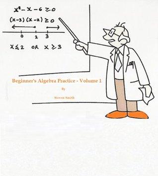 Beginners Algebra Practice - Vol 1  by  Steven Smith