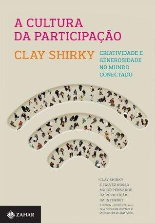 A Cultura da participação Clay Shirky