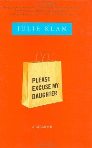Please Excuse My Daughter: A Memoir Julie Klam
