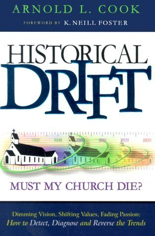 Historical Drift: Must My Church Die? How to Detect, Diagnose and Reverse the Trends  by  Arnold L. Cook