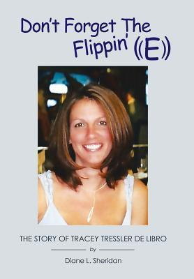 Dont Forget the Flippin E: A Memoir  by  Diane L. Sheridan