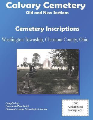 Calvary Cemetery (Old and New Sections) Cemetery Inscriptions: Washington Township, Clermont County, Ohio  by  Clermont County Genealogical Society