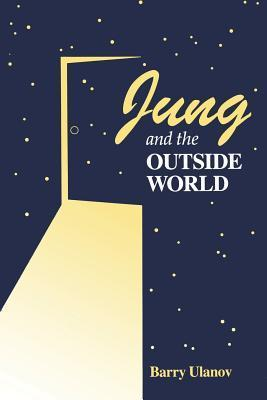 Jung and the Outside World  by  Barry Ulanov