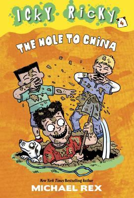 The Hole to China (Icky Ricky, #4)  by  Michael Rex