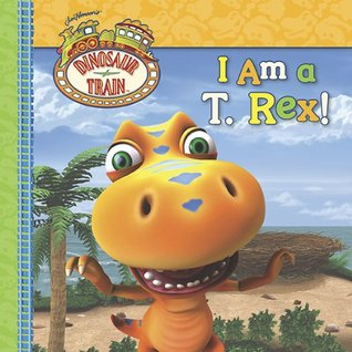 I Am a T. Rex! (Dinosaur Train) Craig Bartlett