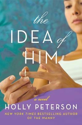 The Idea of Him: A Novel  by  Holly Peterson