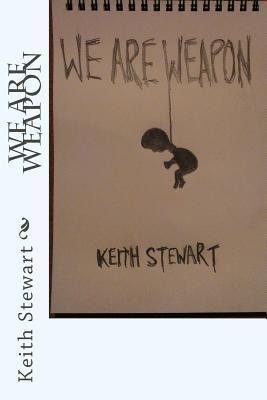 We Are Weapon Keith  Stewart