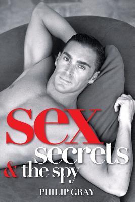 Sex, Secrets & the Spy  by  Philip Gray