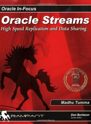 Oracle Streams: High Speed Replication and Data Sharing (Oracle In-Focus series)  by  Madhu Tumma