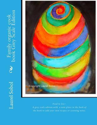 Family Organic Cook Book Grey Scale Edition Laurel Sobol
