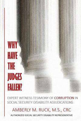 Why Have the Judges Fallen?: Expert Witness Testimony of Corruption in Social Security Disability Adjudications Amberly M. Ruck