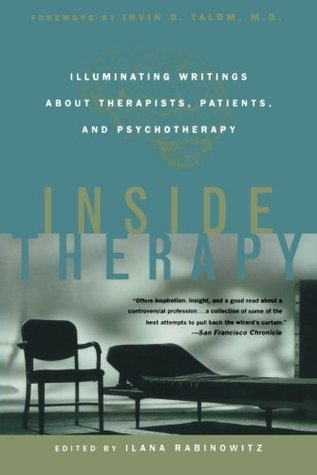 Inside Therapy: Illuminating Writings About Therapists, Patients, and Psychotherapy  by  Ilana Rabinowitz