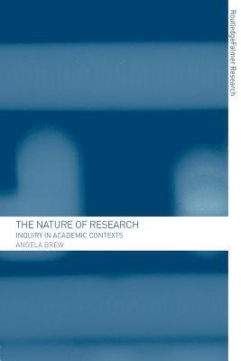 The Nature of Research: Inquiry in Academic Contexts  by  Angela Brew