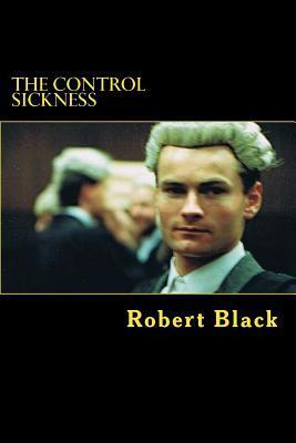 The Control Sickness  by  Robert  Black
