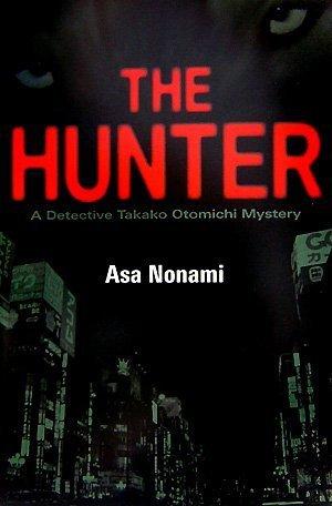 The Hunter: A Detective Takako Otomichi Mystery  by  Asa Nonami