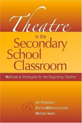Theatre in the Secondary School Classroom: Methods and Strategies for the Beginning Teacher  by  Jim Patterson