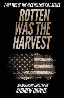 Rotten Was the Harvest  (The Alex Hollick FBI Series #2)  by  Andrew Downs