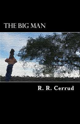 The Big Man  by  R R Cerrud