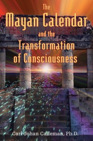 The Mayan Calendar and the Transformation of Consciousness  by  Carl Johan Calleman