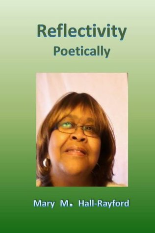 Reflectivity Poetically  by  Mary M. Hall-Rayford