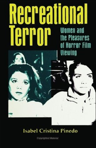 Recreational Terror: Women and the Pleasures of Horror Film Viewing  by  Isabel Cristina Pinedo
