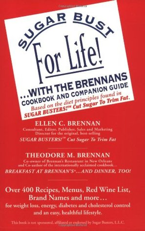 Sugar Bust for Life!... With the Brennans: Cookbook and Companion Guide  by  Ellen C. Brennan