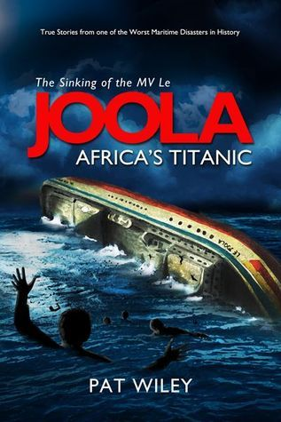 The Sinking of the MV Le JOOLA: Africas Titanic Pat Wiley