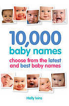 10,000 Baby Names: How to Choose the Best Name for Your Baby  by  Holly Ivins