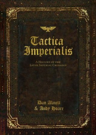 Tactica Imperialis: A History of the Later Imperial Crusades  by  Dan Abnett