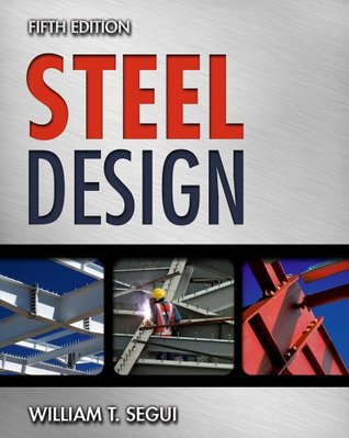 Steel Design, 5th Edition  by  William T. Segui