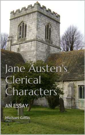 Jane Austens Clerical Characters: An Essay  by  Michael Giffin