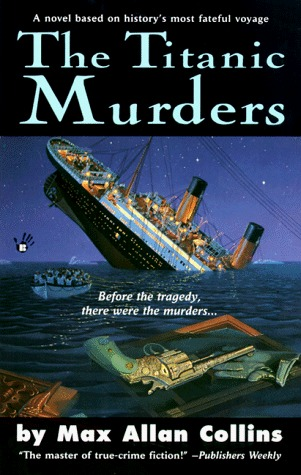 The Titanic Murders (Disaster Series, #1) Max Allan Collins