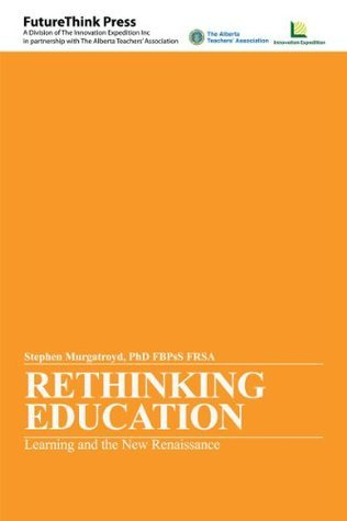 Rethinking Education - Learning and the New Renaissance  by  Stephen J. Murgatroyd