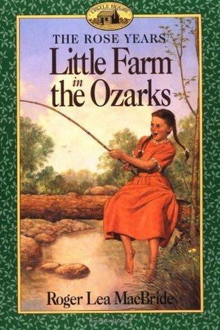 Little Farm in the Ozarks (Little House: The Rocky Ridge Years, #2) Roger Lea MacBride