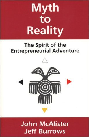 Myth to Reality: The Spirit of the Entrepreneurial Adventure  by  John McAlister