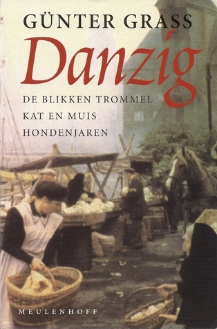 Danzig: De blikken trommel ~ Kat en muis ~ Hondenjaren  by  Günter Grass