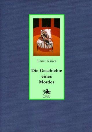 Die Geschichte Eines Mordes Roman  by  Ernst Kaiser