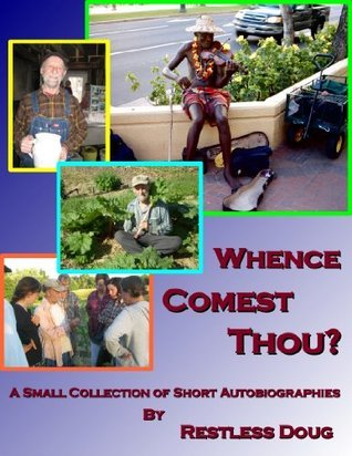Whence Comest Thou? A Small Collection of Short Autobiographies Restless Doug